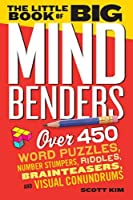 The Little Book of Big Mind Benders: Over 450 Word Puzzles, Number Stumpers, Riddles, Brainteasers, and Visual Conundrums