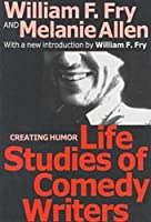 The Life Studies of Comedy Writers (Classics in Communication and Mass Culture Series)