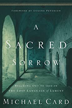 A Sacred Sorrow: Reaching Out to God in the Lost Language of Lament (Quiet Times for the Heart) by [Card, Michael]
