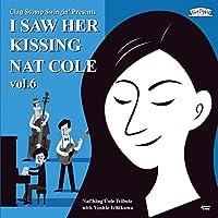 I Saw Her Kissing Nat Cole vol.6〜with Yoshie Ichikawa〜