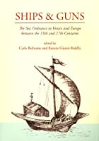Ships & Guns: The Sea Ordnance in Venice and in Europe Between the 15th and the 17th Century