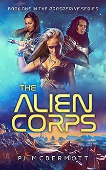 The Alien Corps (Prosperine Book 1) by [McDermott, PJ]