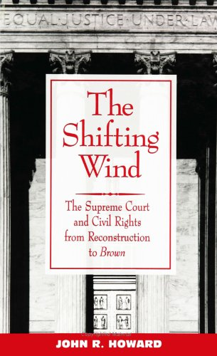 Download The Shifting Wind: The Supreme Court and Civil Rights from Reconstruction to Brown (SUNY Series in Afro-American Studies) 0791440907