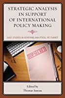 Strategic Analysis in Support of International Policy Making: Case Studies in Achieving Analytical Relevance