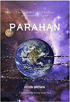 PARAHAN: The Earth We Live on Has Been an Imprisonment System by [BROWN, KEVIN]
