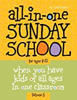 All-in-One Sunday School Volume 3: When you have kids of all ages in one classroom by Lois Keffer(2010-12-28)