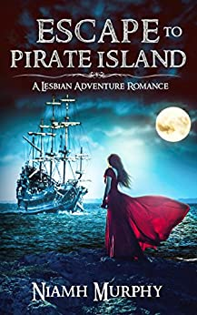 Escape to Pirate Island: A Lesbian Adventure Romance by [Murphy, Niamh]