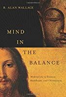 Mind in the Balance: Meditation in Science, Buddhism, & Christianity (Columbia Series in Science and Religion)