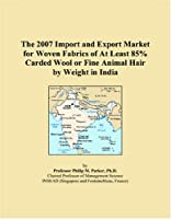 The 2007 Import and Export Market for Woven Fabrics of At Least 85% Carded Wool or Fine Animal Hair by Weight in India