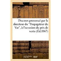 Discours Prononcé Par Le Directeur Du 'propagateur Du Var', À l'Occasion Du Prix de Vertu Décerné (Histoire)