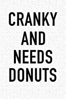 Cranky And Needs Donuts: A 6x9 Inch Matte Softcover Journal Notebook With 120 Blank Lined Pages And A Funny Foodie Chef or Baker Cover Slogan