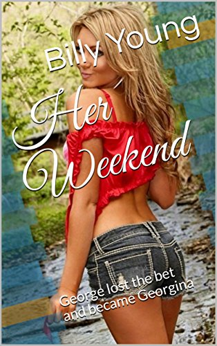 Her Weekend: George lost the bet and became Georgina (English Edition)