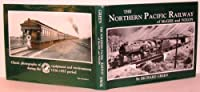 The Northern Pacific Railway of McGee and Nixon: Classic Photographs of Equipment and Environment During the 1930-1955 Period