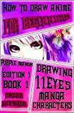 How to Draw Anime for Beginners : Purple Manga Edition 1 (Book 1): How to Draw Manga Characters Step by Step : Girls, Guys and Action Fantasy ... 11Eyes Seinen Japanese Manga) (Volume 1)