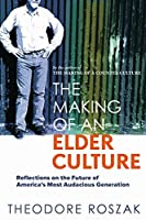 The Making of an Elder Culture: Reflections on the Future of America's Most Audacious Generation