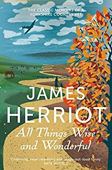 All Things Wise and Wonderful: All Creatures Great and Small Book 3 by [Herriot, James]