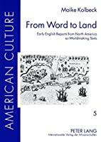 From Word to Land: Early English Reports from North America As Worldmaking Texts (American Culture)