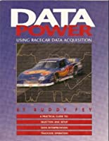 Data Power: Using Racecar Data Acquisition : A Practical Guide to : Selection and Setup Data Interpretation Trackside Operation