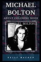 Michael Bolton Adult Coloring Book: Multiple Grammy Award Winner and Acclaimed Lyricist Inspired Adult Coloring Book (Michael Bolton Books)