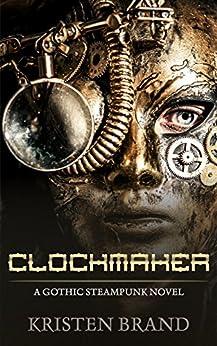 Clockmaker: A Gothic Steampunk Novel by [Brand, Kristen]