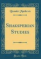 Shaksperian Studies (Classic Reprint)