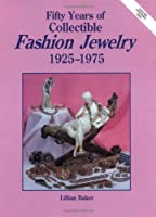 Fifty Years of Collectible Fashion Jewelry 1925-1975