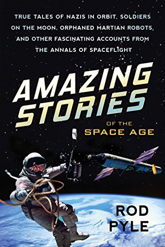 Amazing Stories of the Space Age: True Tales of Nazis in Orbit, Soldiers on the Moon, Orphaned Martian Robots, and Other Fascinating Accounts from the Annals of Spaceflightの詳細を見る