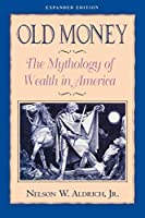 Old Money: The Mythology of Wealth in America