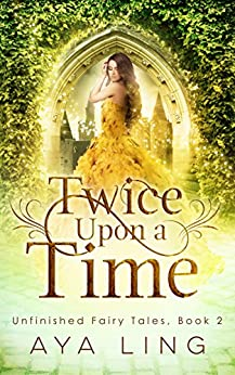 Twice Upon A Time (Unfinished Fairy Tales Book 2) by [Ling, Aya]