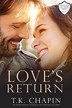 Love's Return: A Christian Romance (Protected By Love Book 1) by [Chapin, T.K.]