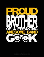 Proud Brother of a Freaking Awesome Band Geek: Composition Notebook: Wide Ruled