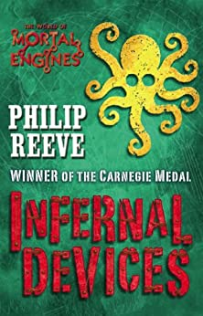 Mortal Engines #3: Infernal Devices (Mortal Engines Quartet) by [Reeve, Philip]