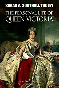 The Personal Life of Queen Victoria by [Sarah A. Southall Tooley]