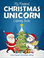 My Magical Christmas Unicorn Coloring Book Kids UnicornChristmas Edition: A creative unicorn christmas coloring book for kids helps in improving the focus and promotes fine motor activity. (Unicorn Christmas Coloring Book for Kids)