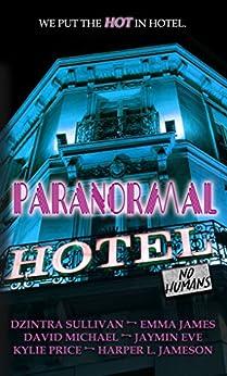 Paranormal Hotel by [Sullivan, Dzintra, Price, Kylie, Michael, David, James, Emma, Eve, Jaymin, Jameson, Harper]