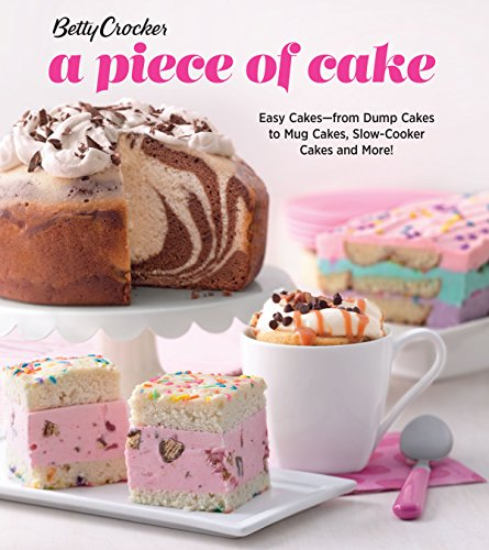 Betty Crocker A Piece of Cake: Easy Cakes?from Dump Cakes to Mug Cakes, Slow-Cooker Cakes and More! (English Edition)