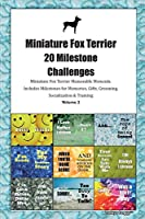 Miniature Fox Terrier 20 Milestone Challenges Miniature Fox Terrier Memorable Moments.Includes Milestones for Memories, Gifts, Grooming, Socialization & Training Volume 2