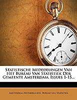 Statistische Mededelingen Van Het Bureau Van Statistiek Der Gemeente Amsterdam, Issues 1-15...