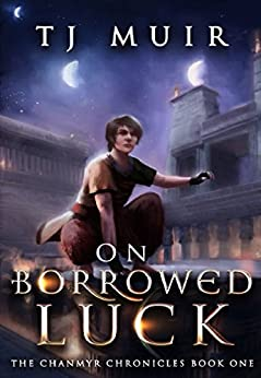 On Borrowed Luck (The Chanmyr Chronicles Book 1) by [Muir, TJ]