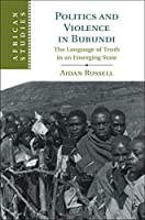 Politics and Violence in Burundi: The Language of Truth in an Emerging State (African Studies)