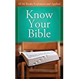 Know Your Bible: All 66 Books Explained: All 66 Books Explained and Applied
