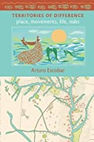 Territories of Difference: Place, Movements, Life, Redes (New Ecologies for the Twenty-First Century) by Arturo Escobar(2008-11-26)