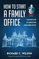 How to Start a Family Office: Blueprints for setting up your single family office [並行輸入品]