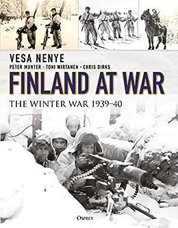 Finland at War: The Winter War 1939–40 by [Nenye, Vesa, Munter, Peter, Wirtanen, Toni, Birks, Chris]