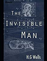 The Invisible Man: A Fanatstic Story of Svience Fiction (Annotated) By H.G. Wells.