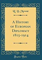 A History of European Diplomacy 1815-1914 (Classic Reprint)