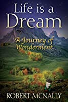 Life Is a Dream: A Journey of Wonderment