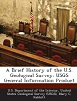 A Brief History of the U.S. Geological Survey: Usgs General Information Product