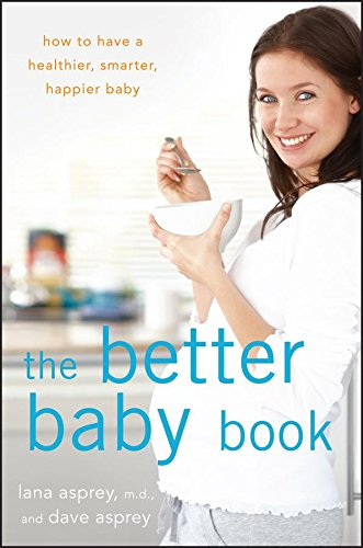 The Better Baby Book: How to H...