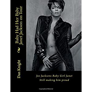 Baby Had Her Baby Janet Jackson on Tour: Joe Jacksons Baby Girl Janet Still Making Him Proud (All in the World of the Jacksons Fame)